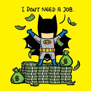 Batman doesn't need a job